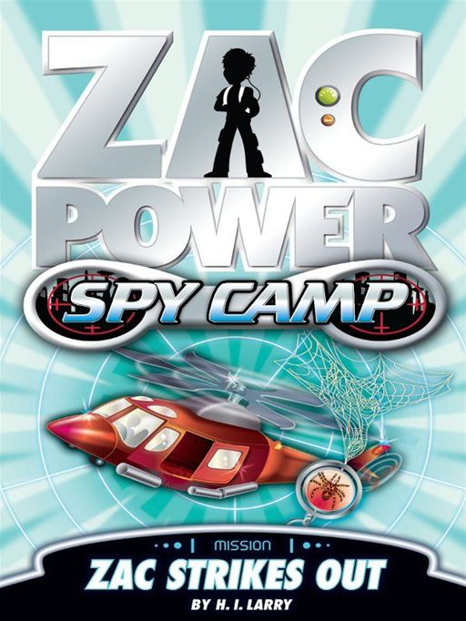 Zac Power Spy Camp: Zac Strikes Out By: H. I. Larry