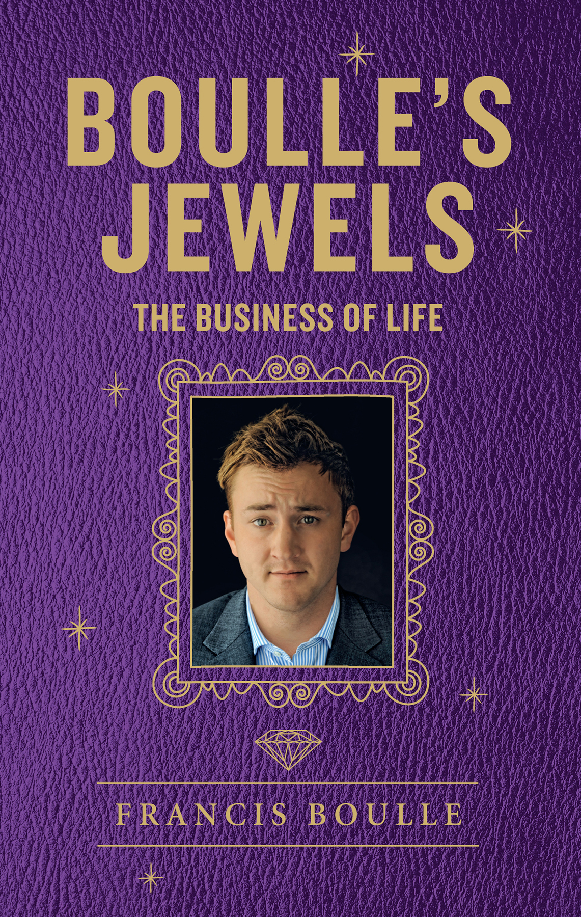 Boulle's Jewels: The Business of Life The Business of Life