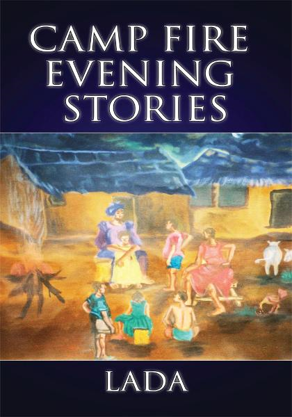 CAMP FIRE EVENING STORIES By: LADA