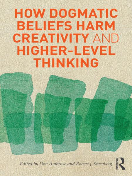 How Dogmatic Beliefs Harm Creativity and Higher-level Thinking By: