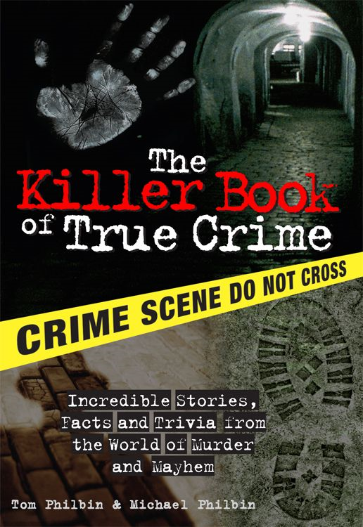 Killer Book of True Crime: Incredible Stories, Facts and Trivia from the World of Murder and Mayhem
