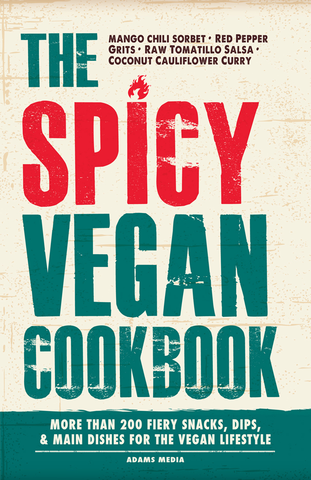 The Spicy Vegan Cookbook More than 200 Fiery Snacks,  Dips,  and Main Dishes for the Vegan Lifestyle