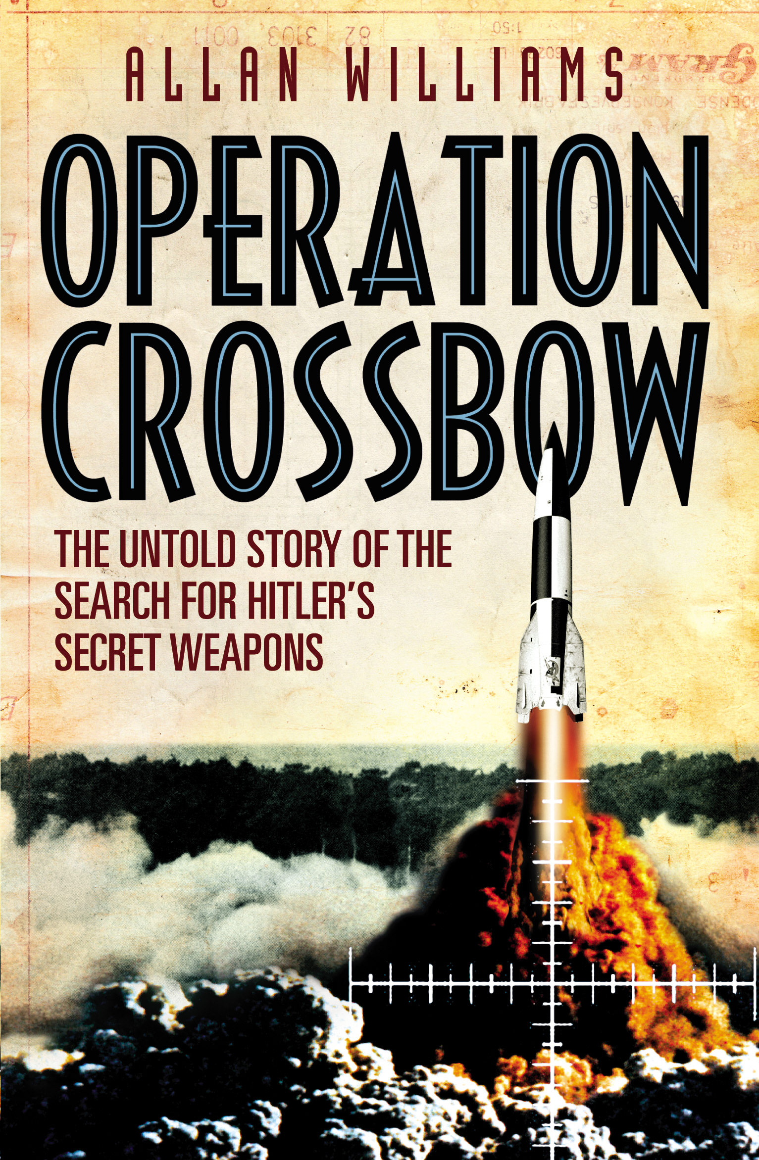 Operation Crossbow The Untold Story of the Search for Hitler?s Secret Weapons