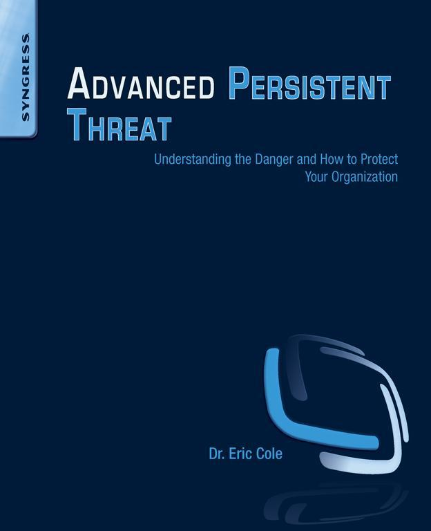 Advanced Persistent Threat Understanding the Danger and How to Protect Your Organization