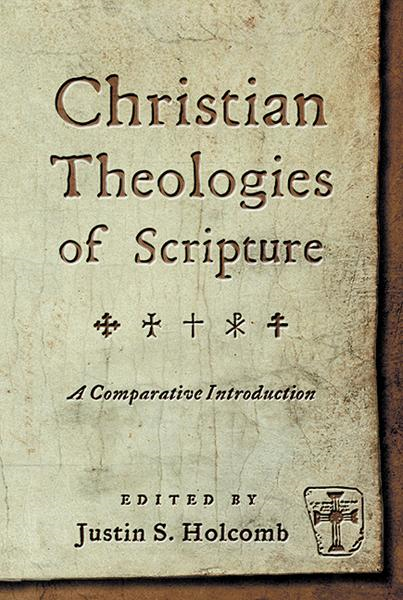 Christian Theologies of Scripture By: Justin S. Holcomb