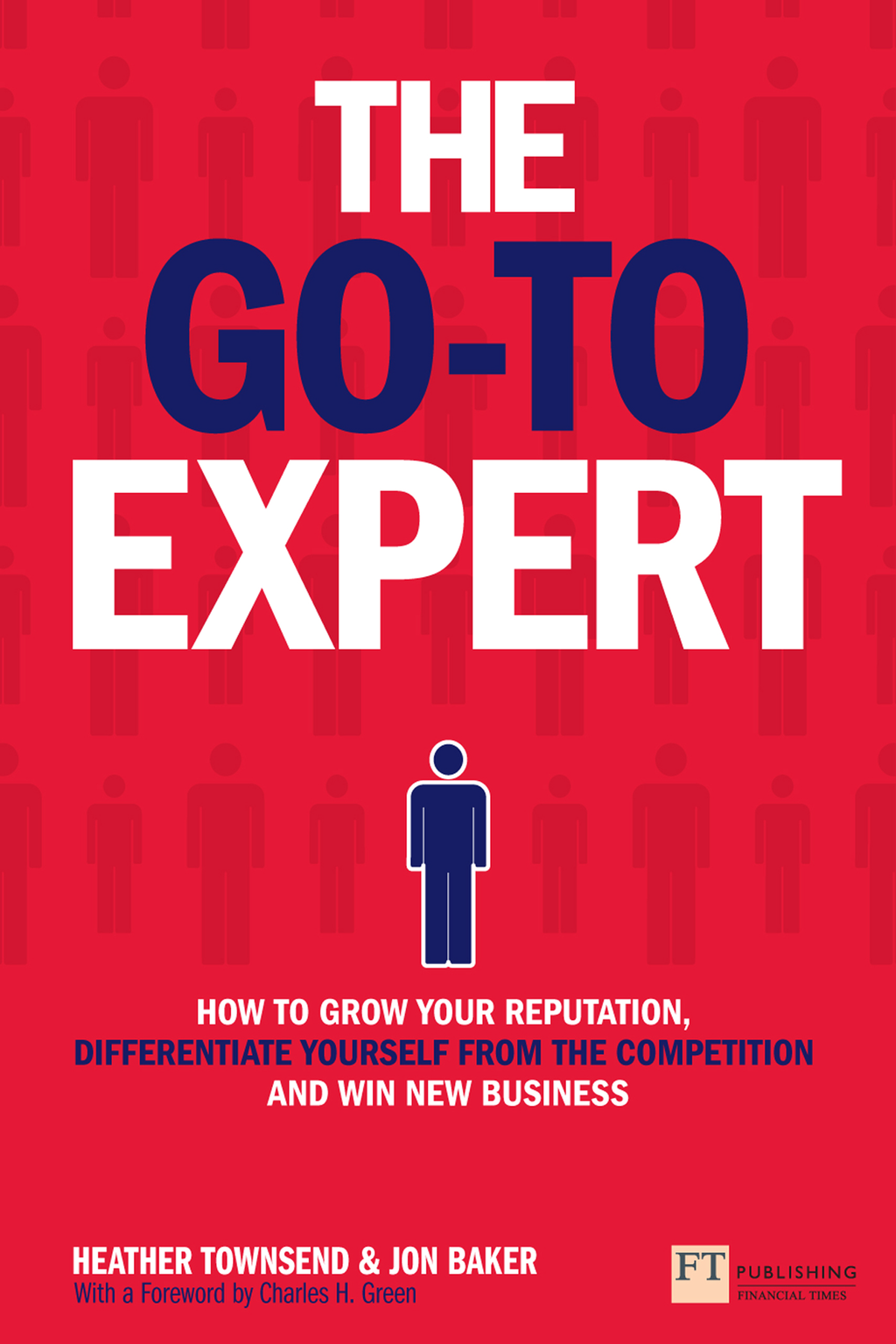 The Go-To Expert ow to Grow Your Reputation,  Differentiate Yourself From the Competition and Win New Business