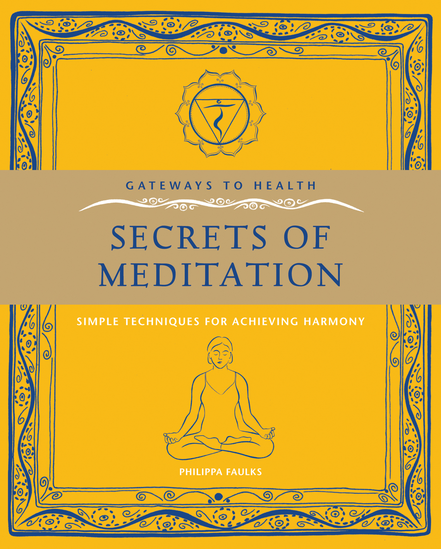 The Secrets of Meditation: Simple Techniques for Achieving Harmony