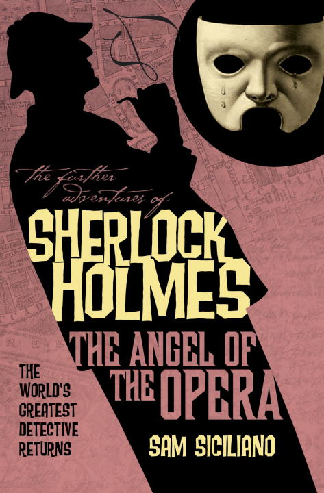 The Further Adventures of Sherlock Holmes: The Angel of the Opera By: Sam Siciliano