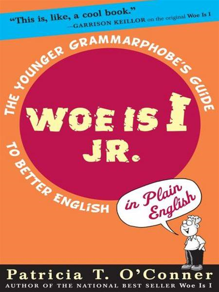 Woe is I Jr. The Younger Grammarphobe's Guide to Better English in PlainEnglish