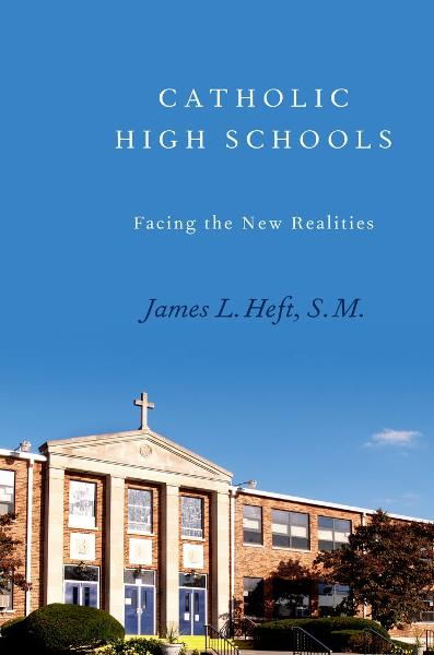 Catholic High Schools : Facing the New Realities By: James L. Heft