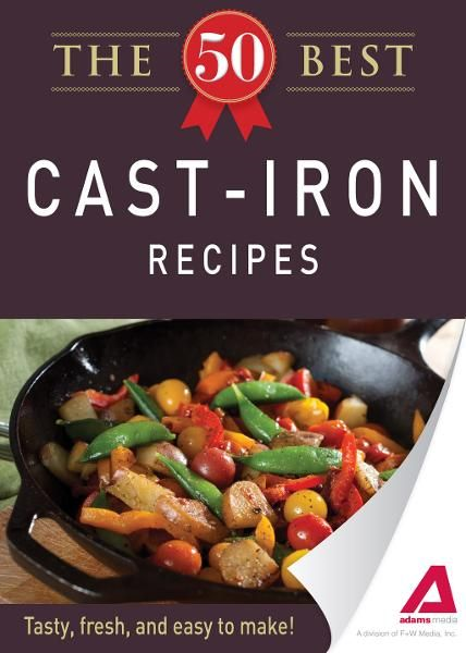 The 50 Best Cast-Iron Recipes: Tasty,  fresh,  and easy to make!