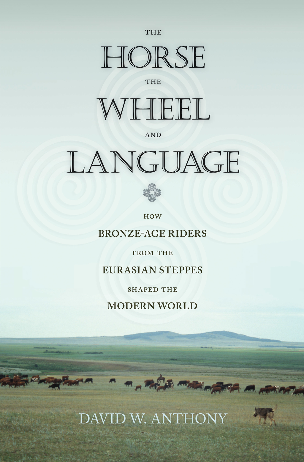 The Horse,  the Wheel,  and Language How Bronze-Age Riders from the Eurasian Steppes Shaped the Modern World