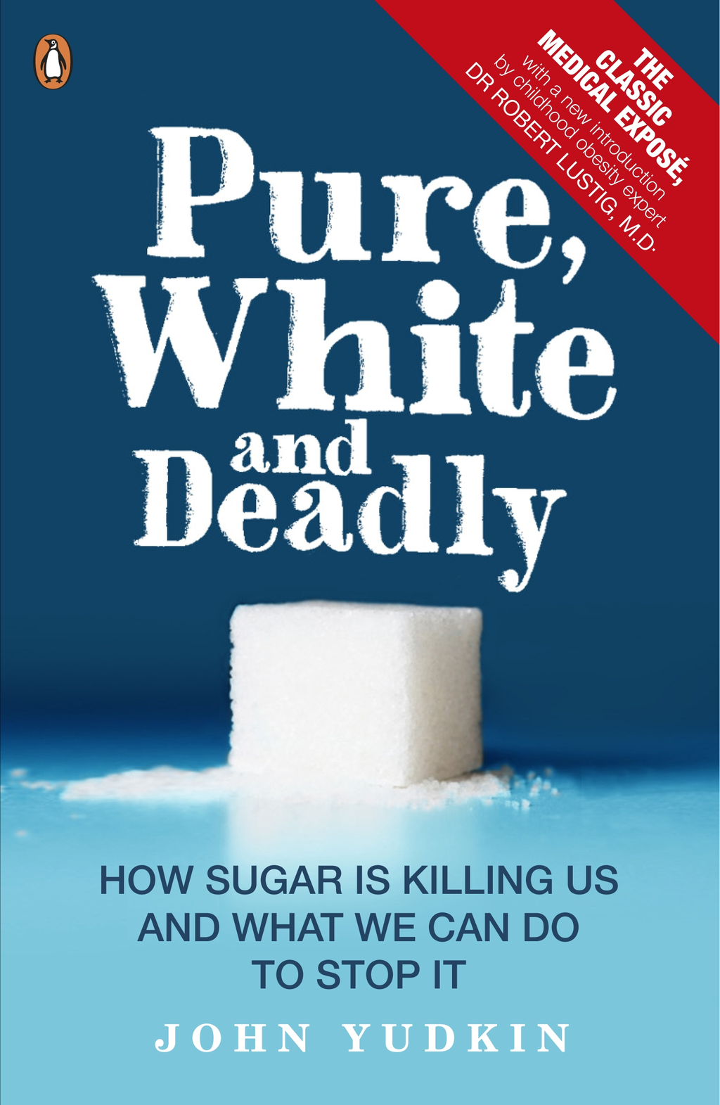 Pure,  White And Deadly How sugar is killing us and what we can do to stop it
