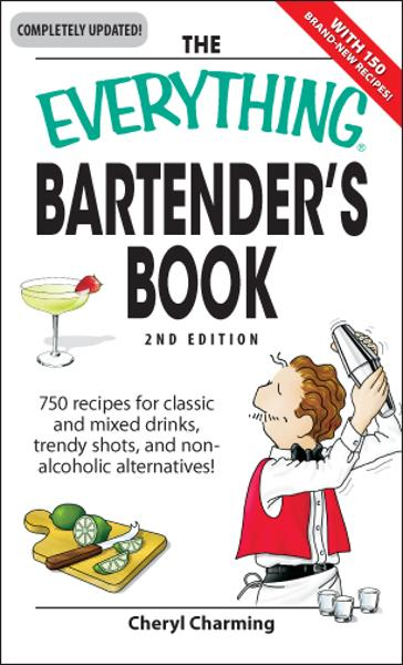 Everything Bartender's Book: 750 recipes for classic and mixed drinks,  trendy shots,  and non-alcoholic alternatives