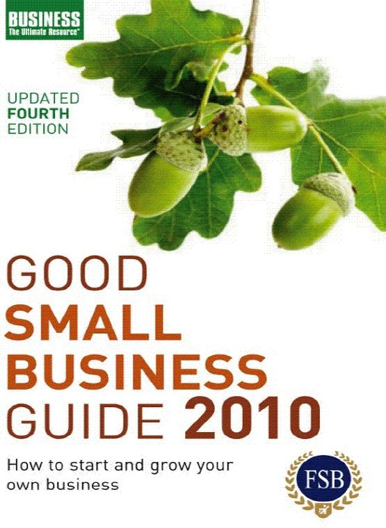 Good Small Business Guide 2010 How to start and grow your own business
