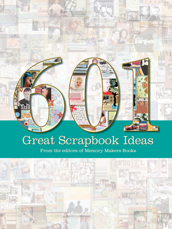 601 Great Scrapbook Ideas By: Editors of Memory Makers