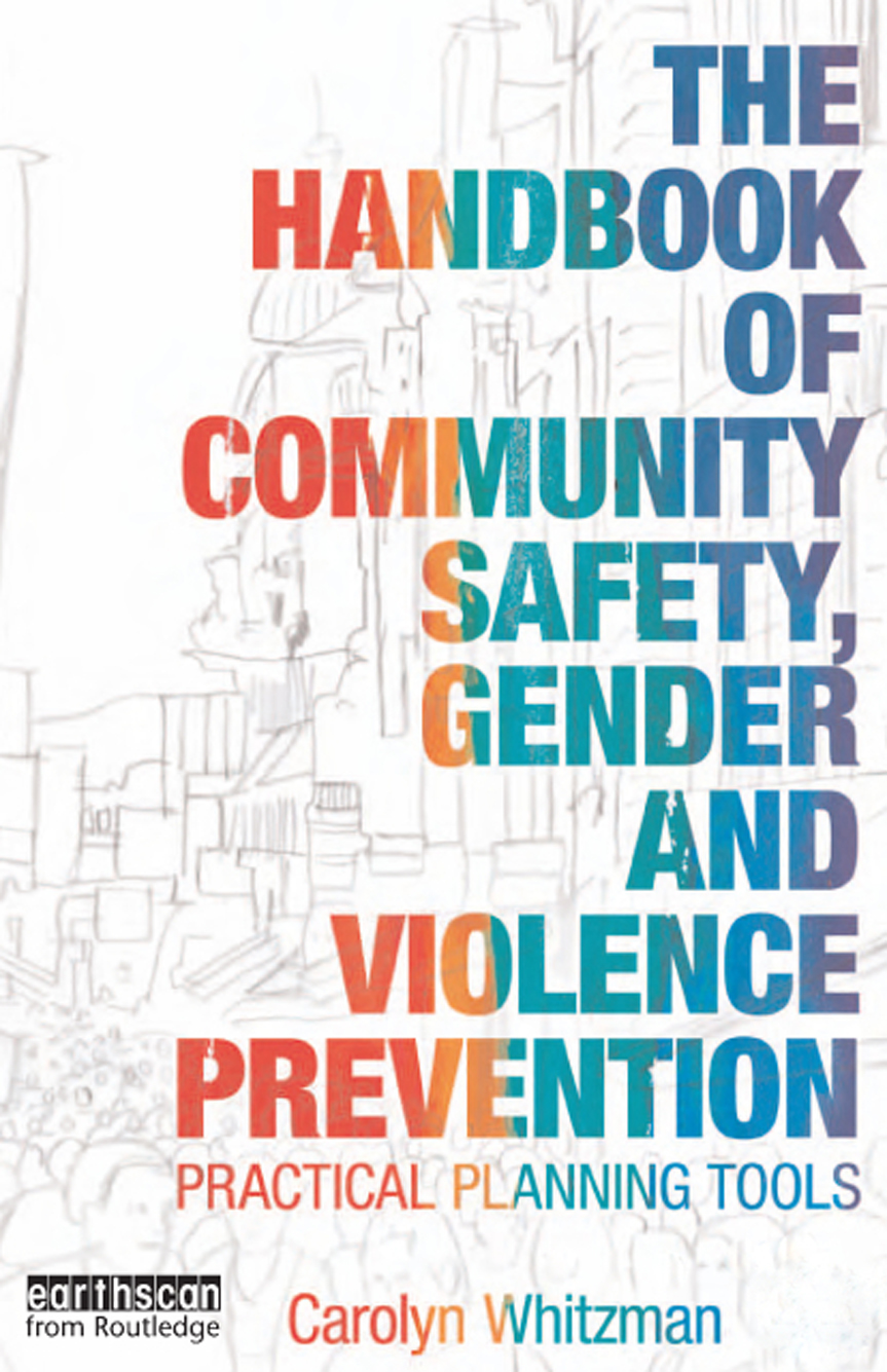 The Handbook of Community Safety Gender and Violence Prevention Practical Planning Tools