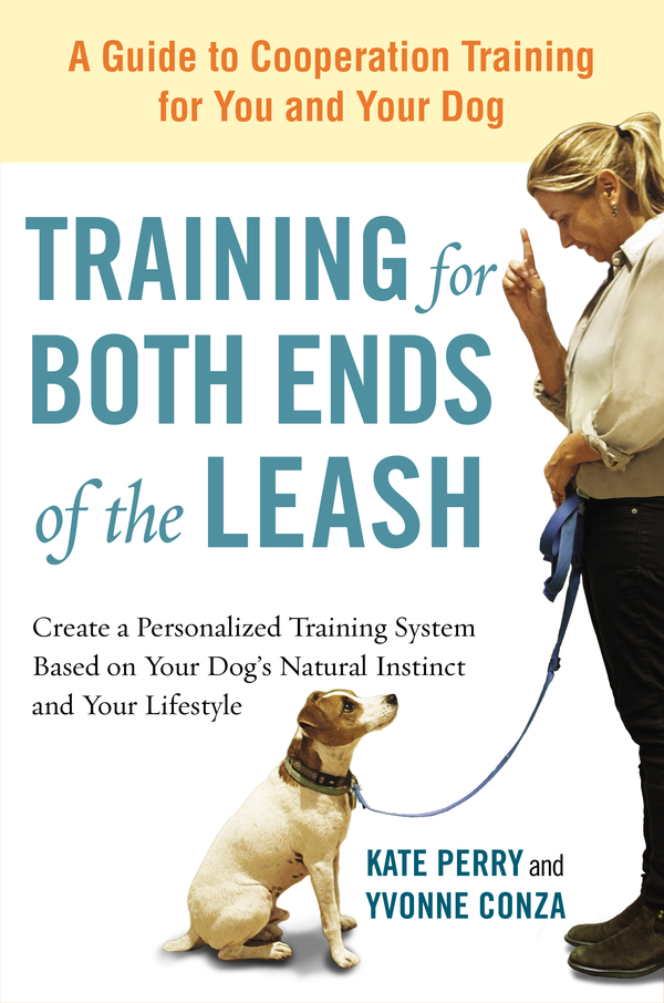Training for Both Ends of the Leash A Guide to Cooperation Training for You and Your Dog