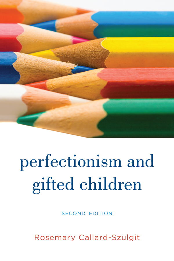 Perfectionism and Gifted Children By: Rosemary D Callard-Szulgit