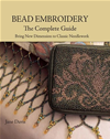 Bead Embroidery The Complete Guide: Bring New Dimension To Classic Needlework: