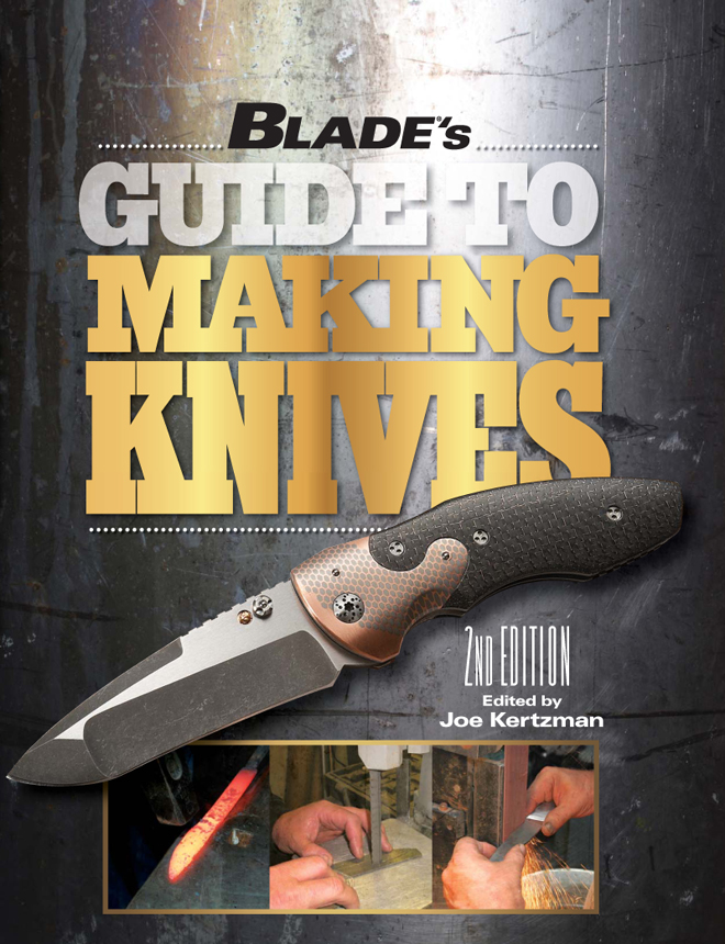 BLADE's Guide to Making Knives By: Joe Kertzman