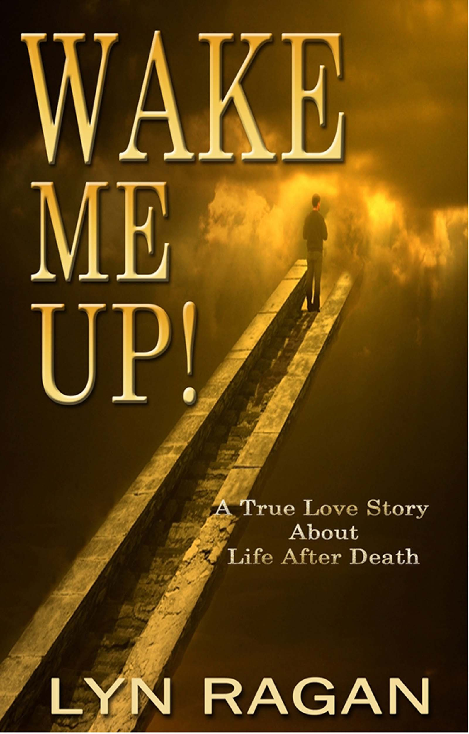 Wake Me Up! A True Love Story About Life After Death