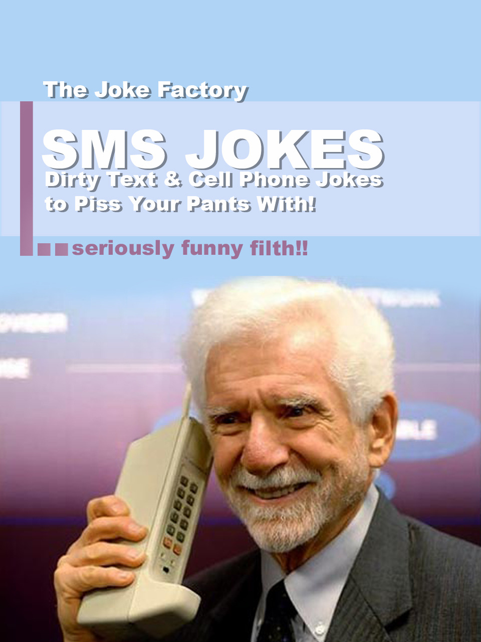 SMS Jokes: Dirty Text & Cell Phone Jokes to Piss Your Pants With!Seriously funny filth!!