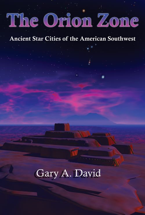The Orion Zone: Ancient Star Cities of the American Southwest By: David Gary