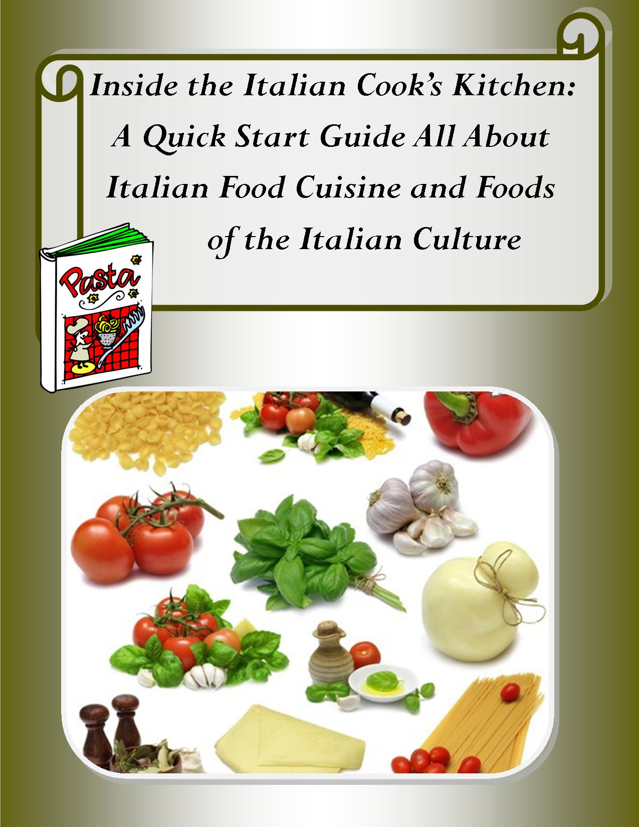 Inside the Italian Cook's Kitchen: A Quick Start Guide All About Italian Food Cuisine
