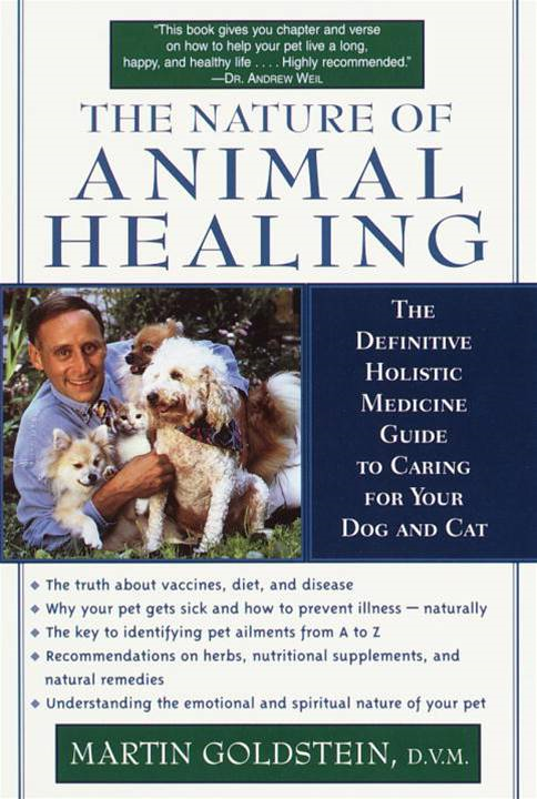 The Nature of Animal Healing By: Martin Goldstein, D.V.M.