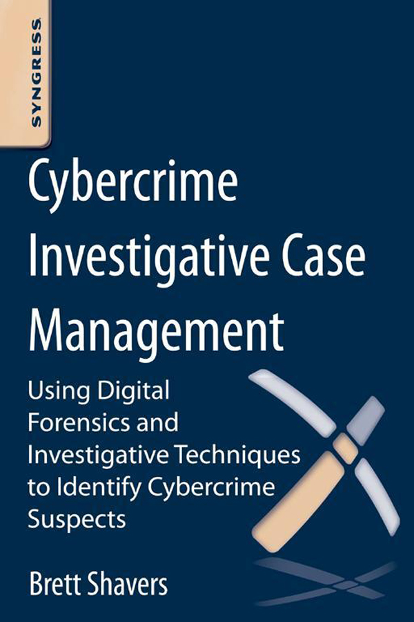 Cybercrime Investigative Case Management An Excerpt from Placing the Suspect Behind the Keyboard