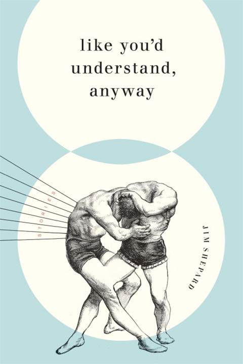 Like You'd Understand, Anyway By: Jim Shepard
