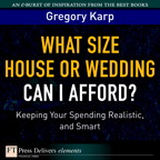 What Size House or Wedding Can I Afford?: Keeping Your Spending Realistic, and Smart
