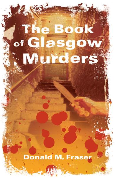 Book of Glasgow Murders By: Donald  M. Fraser