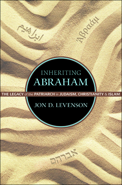 Inheriting Abraham By: Jon D. Levenson