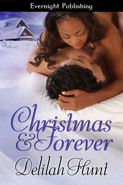 Christmas and Forever By: Delilah Hunt
