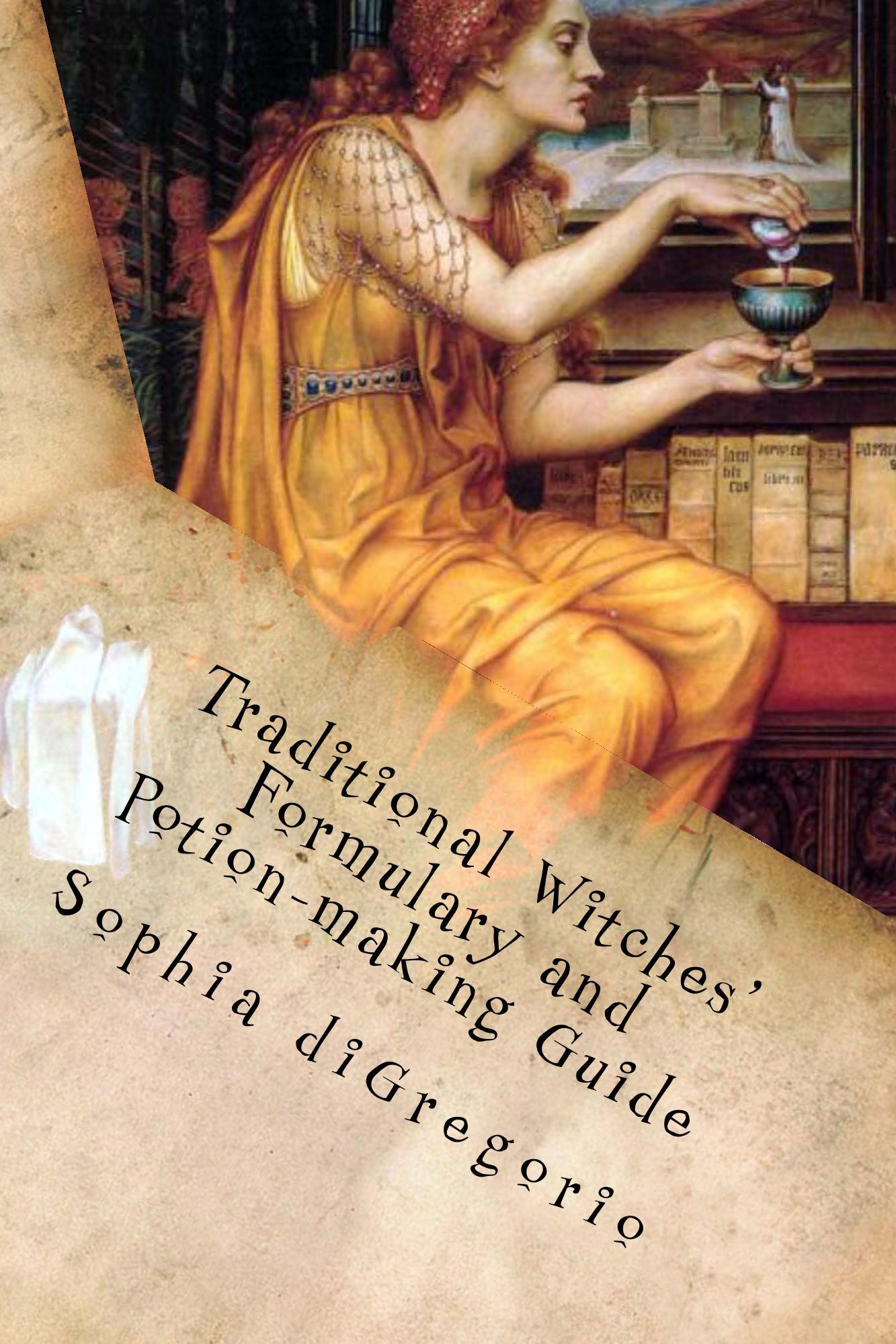 Traditional Witches' Formulary and Potion-making Guide