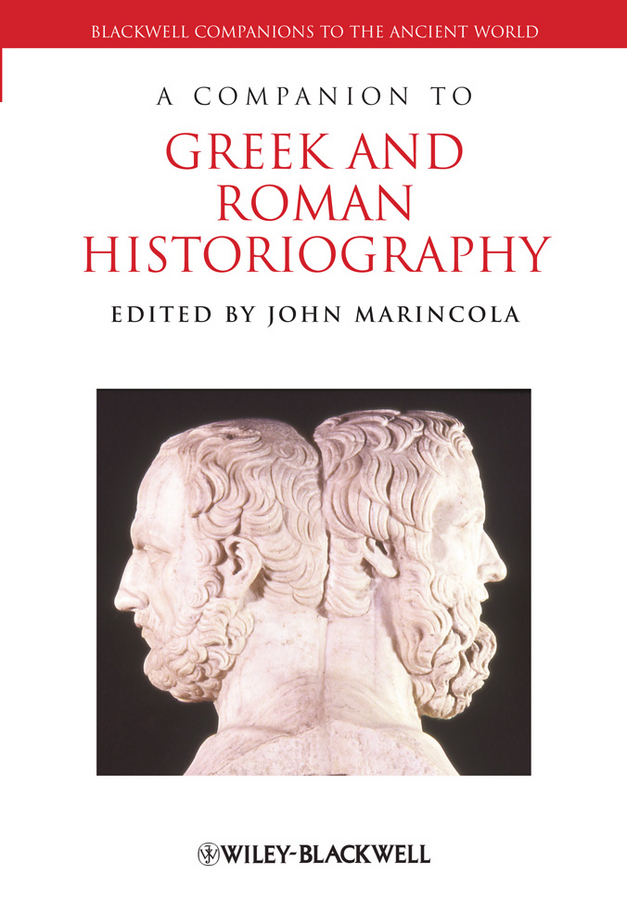 A Companion to Greek and Roman Historiography By: