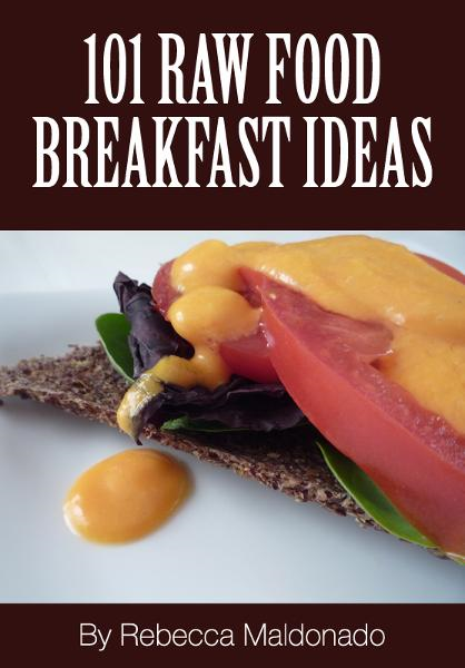 101 Raw Food Breakfast Ideas By: Rebecca Maldonado