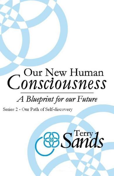 Our New Human Consciousness – Series 2 By: Terry Sands