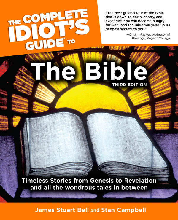 The Complete Idiot's Guide to the Bible, 3rd Edition By: James Stuart Stuart Bell Jr.,Stan Campbell