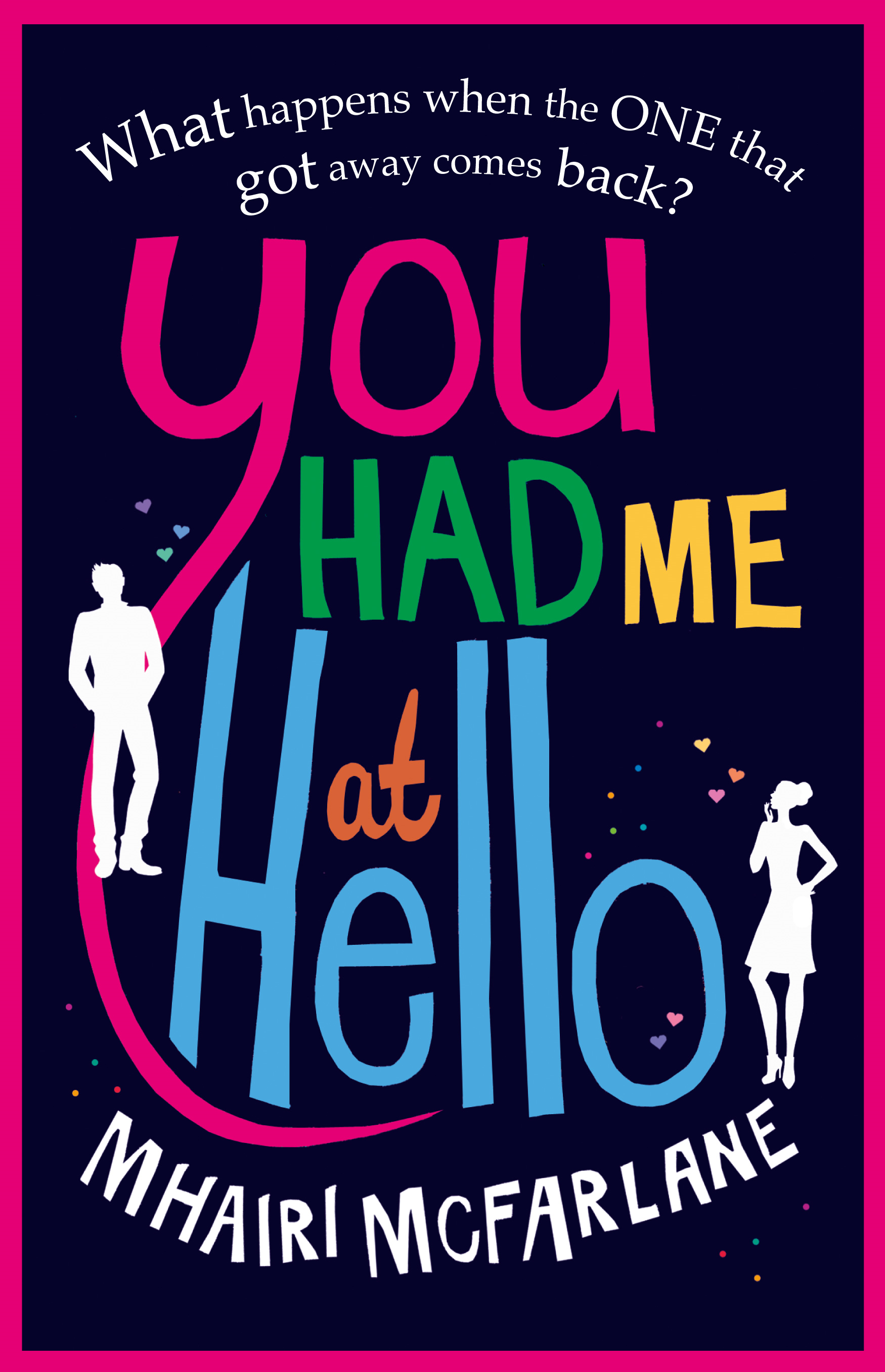 You Had Me At Hello By: Mhairi McFarlane