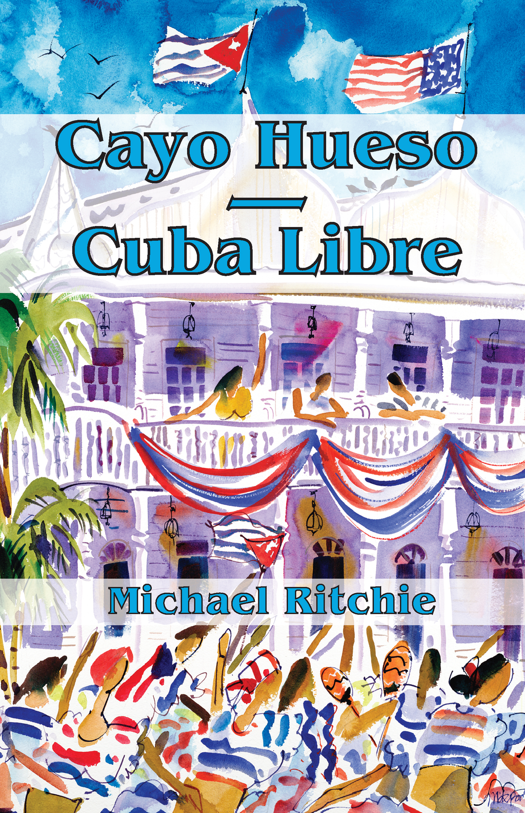 Cayo Hueso Cuba Libre: a political thriller By: Michael Ritchie