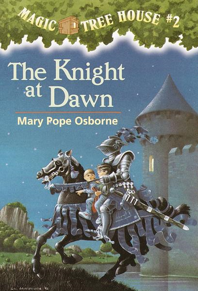Magic Tree House #2: The Knight at Dawn By: Mary Pope Osborne,Sal Murdocca