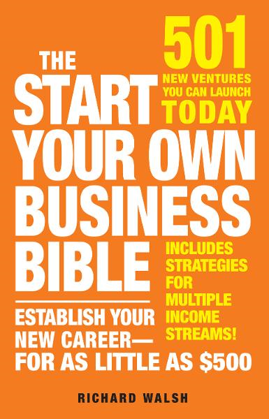 The Start Your Own Business Bible: 501 New Ventures You Can Launch Today By: Richard J. Wallace