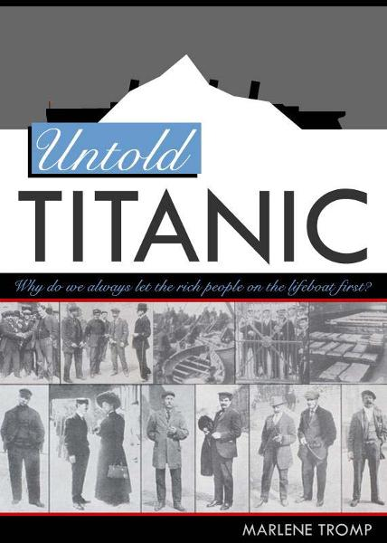 Untold Titanic: The True Story of Life, Death, and Justice By: Marlene Tromp