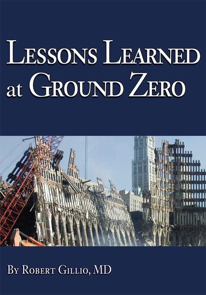 Lessons Learned at Ground Zero By: Robert Gillio, MD