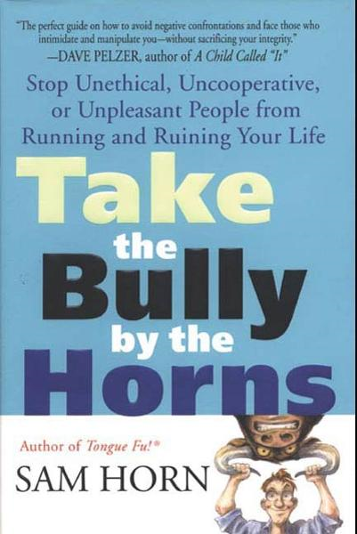 Take the Bully by the Horns By: Sam Horn
