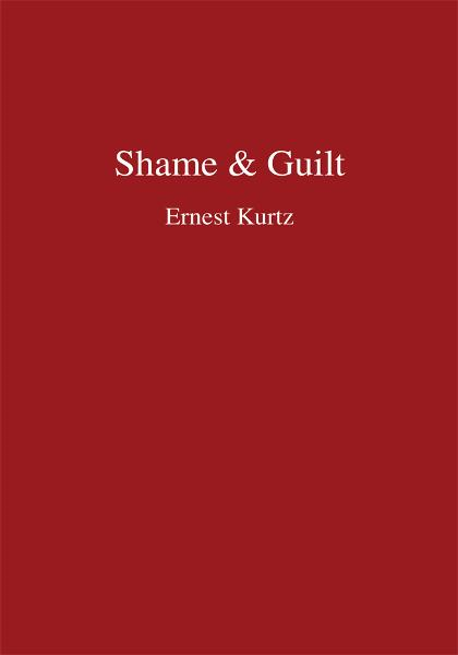 Shame & Guilt By: Ernest Kurtz