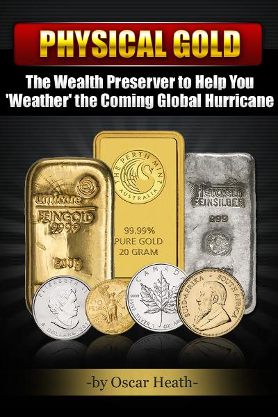 Physical Gold: The Wealth Preserver to Help You 'Weather' the Coming Global Hurricane